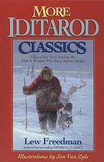 More Iditarod Classics : Tales of the Trail Told by the Men & Women Who Race Across Alaska - Lew Freedman