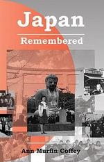 Japan Remembered - Ann, Murfin Coffey