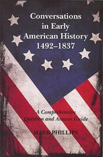 Conversations in Early American History: 1492-1837 : A Comprehensive Question and Answer Guide - Mark Phillips
