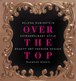 Helena Rubinstein : Over the Top :  Extraordinary Style - Beauty, Art, Fashion, Design - Suzanne Slesin