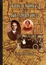 The Fords of Dearborn :  An Illustrated History - Ford R. Bryan