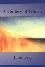Gallery of Ghosts : A Poet of Pure Spirit - John Gery