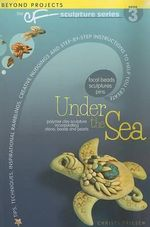 Under the Sea : The CF Polymer Clay Sculpture Series - Christi Friesen
