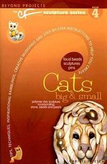 Cats Big and Small : Tips, Techniques, Inspirational Ramblings, Creative Nudgings and Step-by-step Instructions to Help You Create - Christi Friesen
