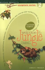 Welcome to the Jungle : Tips, Techniques, Inspirational Ramblings, Creative Nudgings and Step-by-step Instructions to Help You Create - Christi Friesen