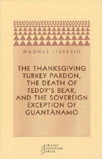 The Thanksgiving Turkey Pardon, the Death of Teddy's Bear and the Sovereign Exception of Guantanamo - Magnus Fiskesjo