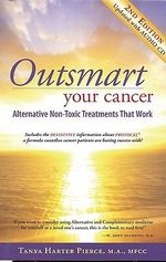 Outsmart Your Cancer : Alternative Non-Toxic Treatments That Work - Tanya Harter Pierce