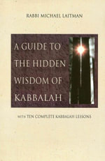 A Guide to the Hidden Wisdom of Kabbalah : With Ten Kabbalah Lessons - Michael Rav Laitman