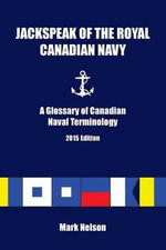 Jackspeak of the Royal Canadian Navy : A Glossary of Canadian Naval Terminology - Mark Nelson