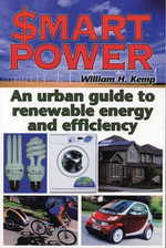 Smart Power : An Urban Guide to Renewable Energy and Efficiency - William H Kemp