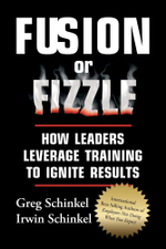 Fusion or Fizzle : How Leaders Leverage Training to Ignite Results - Greg Schinkel