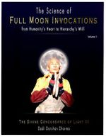 Science of Full Moon Invocations from Humanity's Heart to Hierarchy's Will: v. I : The Divine Concordance of Light III - Dadi Darshan Dharma