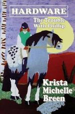 Hardware - The Trouble With Phillip - Krista Michelle Breen