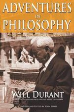 Adventures in Philosophy - Will Durant