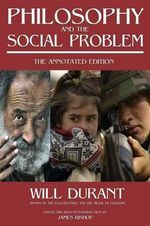 Philosophy and the Social Problem : The Annotated Edition - Will Durant