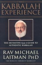 Kabbalah Experience : The Definitive Q&A Guide to Authentic Kabbalah - Michael Rav Laitman