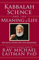 Kabbalah, Science and the Meaning of Life : Because Your Life Has Meaning - Rav Michael Laitman