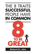 The 8 Traits Successful People Have in Common : 8 to Be Great - Richard St John