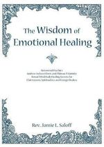 The Wisdom of Emotional Healing : Renowned Psychics Andrew Jackson Davis and Phineas P. Quimby Reveal Mind Body Healing Secrets for Clairvoyants, Spiritualists, and Energy Healers