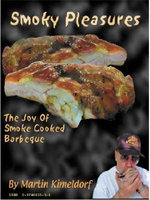 Smoky Pleasures, The Joy Of Smoke Cooked Barbecue - Martin Kimeldorf