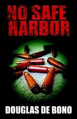 No Safe Harbor - Douglas De Bono