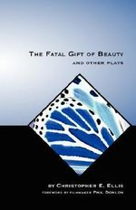 The Fatal Gift of Beauty and Other Plays - Christopher E Ellis
