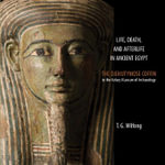 Life, Death and Afterlife in Ancient Egypt : The Coffin of Djehutymose in the Kelsey Museum of Archaeology - T. G. Wilfong