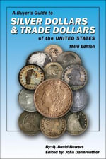 A Buyer's Guide to Silver Dollars and Trade Dollars of the United States - Q David Bowers