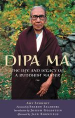 Dipa Ma : The Life and Legacy of a Buddhist Master - Amy Schmidt