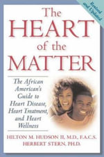 Heart of the Matter : The African American's Guide to Heart Disease, Heart Treatment, and Heart Wellness - Hilton M. Hudson