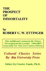 The Prospect of Immortality : Orchestrating the End of Life - Robert C. W. Ettinger