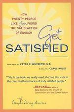 Get Satisfied : How Twenty People Like You Found the Satisfaction of Enough