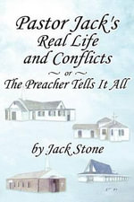 Pastor Jack's Real Life and Conflicts or the Preacher Tells It All - Jack A Stone