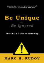 Be Unique or Be Ignored : The CEO's Guide to Branding - Marc H. Rudov