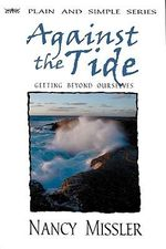 Against the Tide : Getting Beyond Ourselves - Nancy Missler