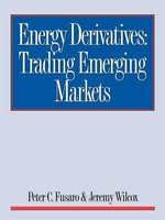 Energy Derivatives :  Trading Emerging Markets - Peter C. Fusaro
