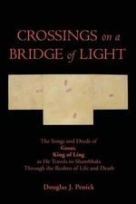 Crossings on a Bridge of Light : Translation and Commentary - Douglas J Penick