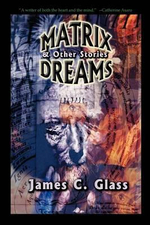Matrix Dreams & Other Stories - James C Glass