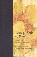 Going Forth by Day : Journeys into the Book of the Dead - Zahi A. Hawass
