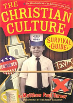 The Christian Culture Survival Guide : The Misadventures of an Outsider on the Inside - Matthew P. Turner