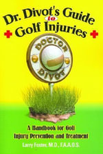 Dr. Divot's Guide to Golf Injuries : A Handbook for Golf Injury Prevention and Treatment - Larry Foster