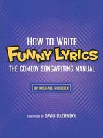 How to Write Funny Lyrics : The Comedy Songwriting Manual - Michael Pollock