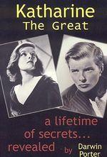 Katharine the Great : Secrets of a Lifetime Revealed - Darwin Porter