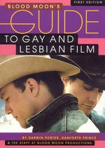 Blood Moon's Guide to Gay and Lesbian Film : The World's Most Comprehensive Guide to Recent Gay and Lesbian Movies - Darwin Porter