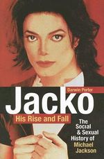 Jacko: His Rise and Fall : The Social and Sexual History of Michael Jackson - Darwin Porter