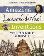 Amazing Leonardo da Vinci Inventions : Build It Yourself Ser. - Maxine Anderson