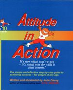 Attitude in Action : The Simple and Effective Step by Step Guide to Achieving Success - For People of Any Age - Julie Davey