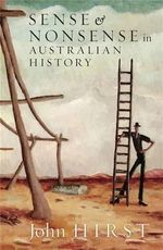 Sense and Nonsense in Australian History - John Hirst