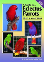 A Guide to Eclectus Parrots : As Pet & Aviary Birds - Rob Marshall