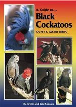A Guide to Black Cockatoos as Pet and Aviary Birds : Guide to... Ser. - Neville Connors